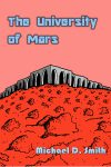 The University of Mars a novel by Michael D. Smith