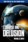 Collapse and Delusion - a novel by Michael D. Smith