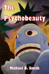 The Psychobeauty by Michael D. Smith