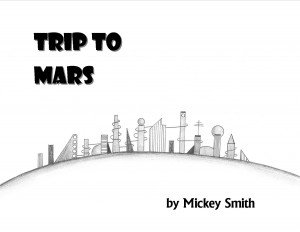 Trip to Mars - the Picture Book by Mickey Smith