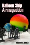 Balloon Ship Armageddon Draft Cover copyright 2018 by Michael D. Smith